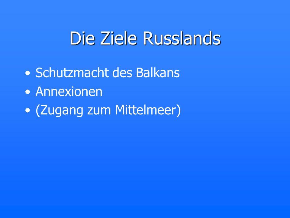 Die Ziele Russlands Schutzmacht des Balkans Annexionen