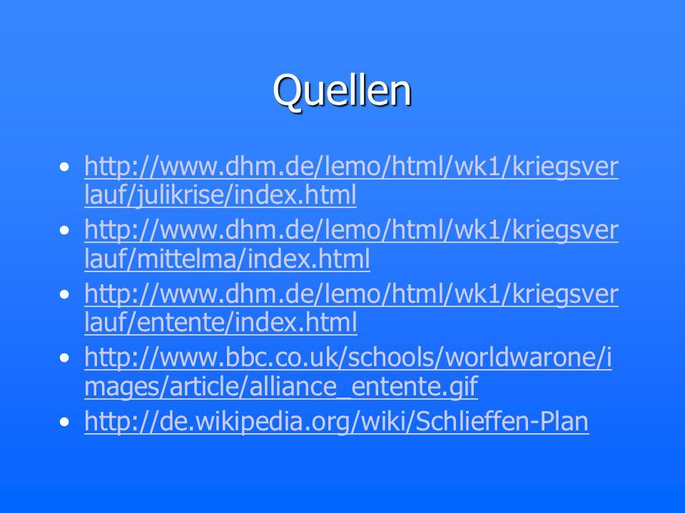 Quellen http://www.dhm.de/lemo/html/wk1/kriegsverlauf/julikrise/index.html. http://www.dhm.de/lemo/html/wk1/kriegsverlauf/mittelma/index.html.