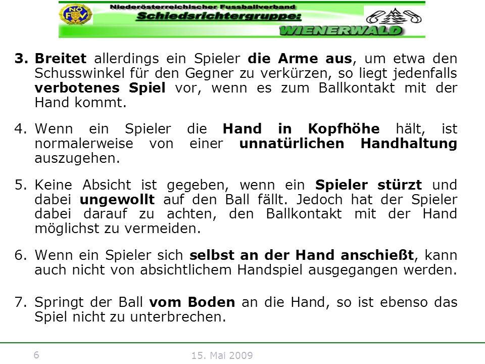 Breitet allerdings ein Spieler die Arme aus, um etwa den Schusswinkel für den Gegner zu verkürzen, so liegt jedenfalls verbotenes Spiel vor, wenn es zum Ballkontakt mit der Hand kommt.