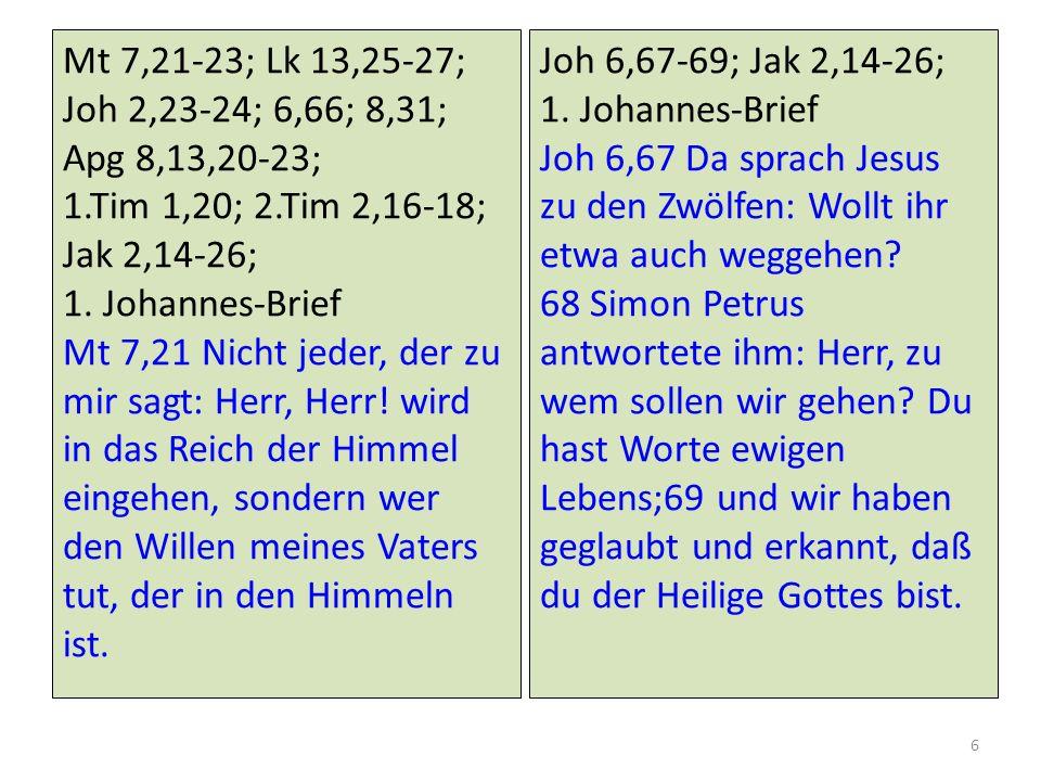 Mt 7,21-23; Lk 13,25-27; Joh 2,23-24; 6,66; 8,31; Apg 8,13,20-23; 1