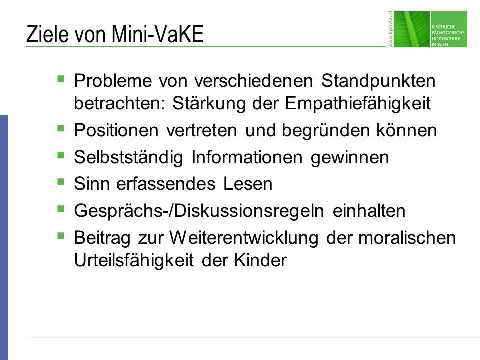 Ziele von Mini-VaKE Probleme von verschiedenen Standpunkten betrachten: Stärkung der Empathiefähigkeit.