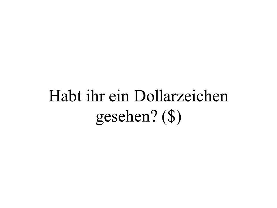 Habt ihr ein Dollarzeichen gesehen ($)