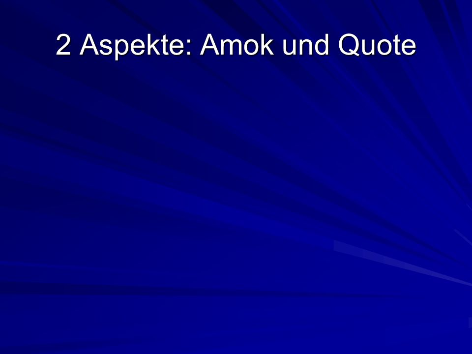 2 Aspekte: Amok und Quote