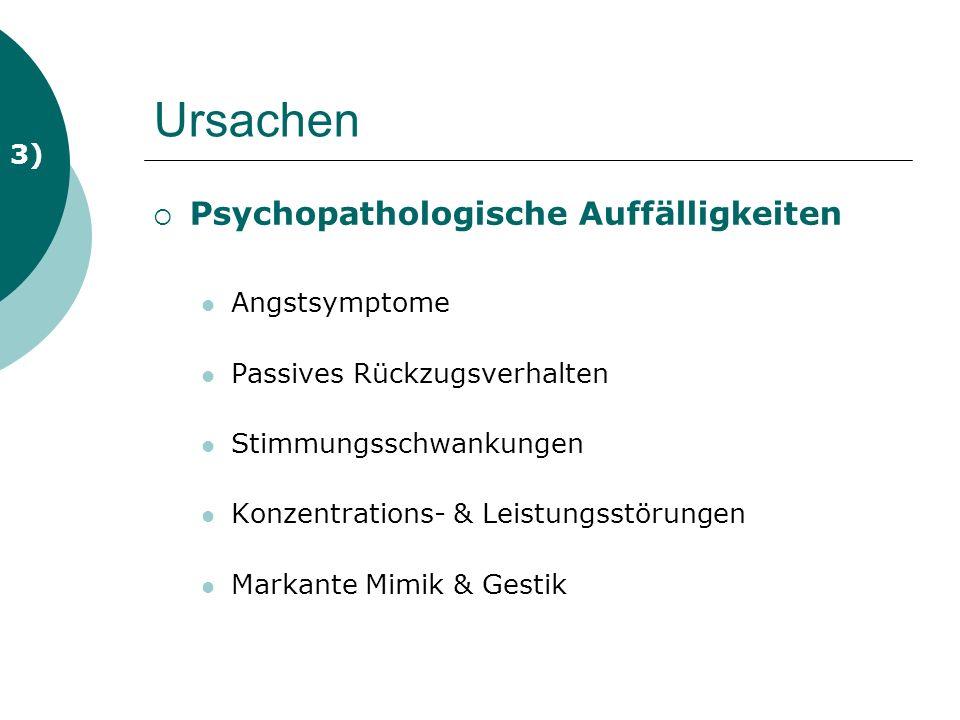 Ursachen Psychopathologische Auffälligkeiten 3) Angstsymptome