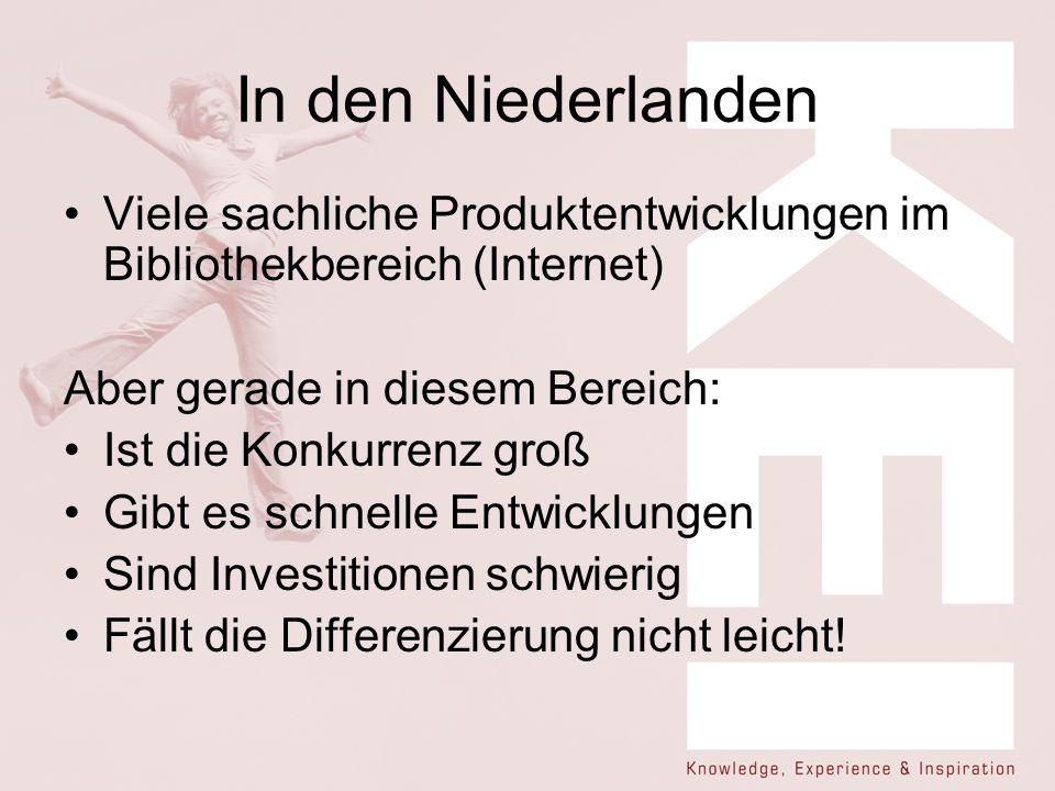 In den Niederlanden Viele sachliche Produktentwicklungen im Bibliothekbereich (Internet) Aber gerade in diesem Bereich: