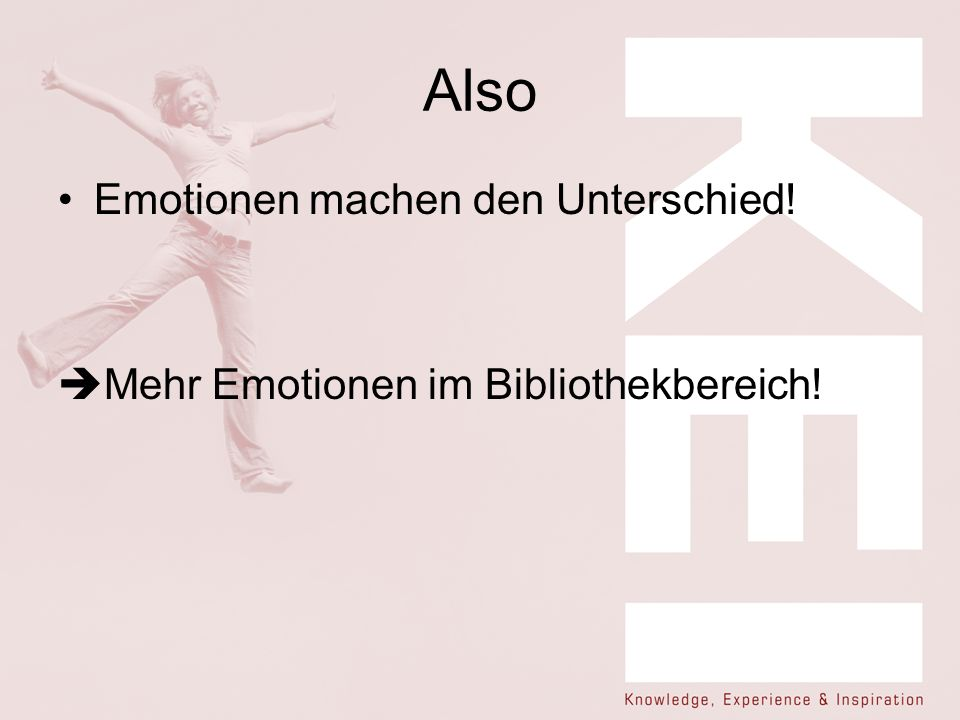 Also Emotionen machen den Unterschied!