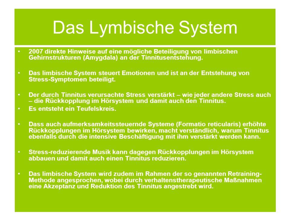 Das Lymbische System 2007 direkte Hinweise auf eine mögliche Beteiligung von limbischen Gehirnstrukturen (Amygdala) an der Tinnitusentstehung.