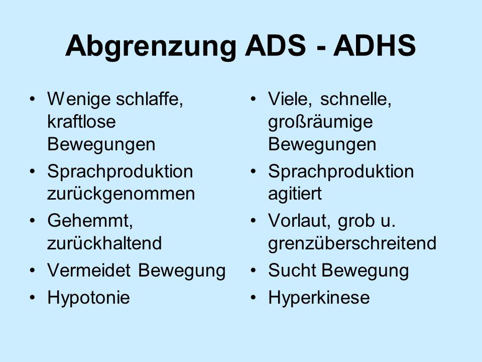 Abgrenzung ADS - ADHS Wenige schlaffe, kraftlose Bewegungen