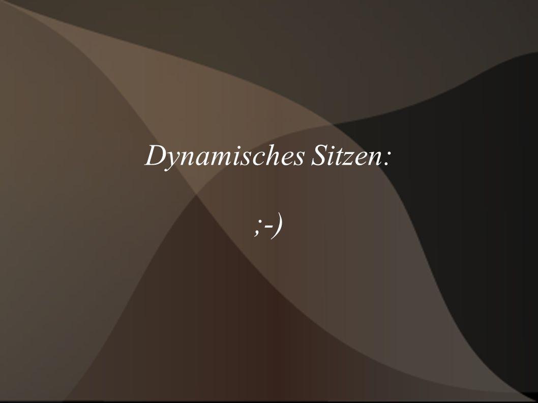 Dynamisches Sitzen: ;-)