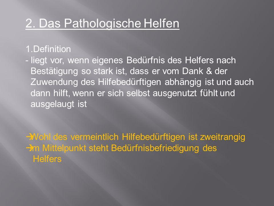 2. Das Pathologische Helfen