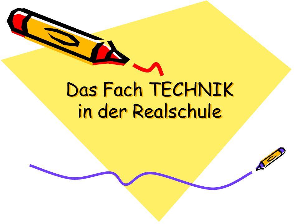 Das Fach TECHNIK in der Realschule
