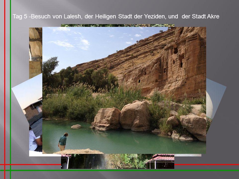 Tag 5 -Besuch von Lalesh, der Heiligen Stadt der Yeziden, und der Stadt Akre