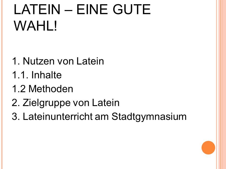 LATEIN – EINE GUTE WAHL! 1. Nutzen von Latein 1.1. Inhalte