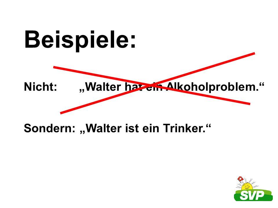 """Beispiele: Nicht: """"Walter hat ein Alkoholproblem."""