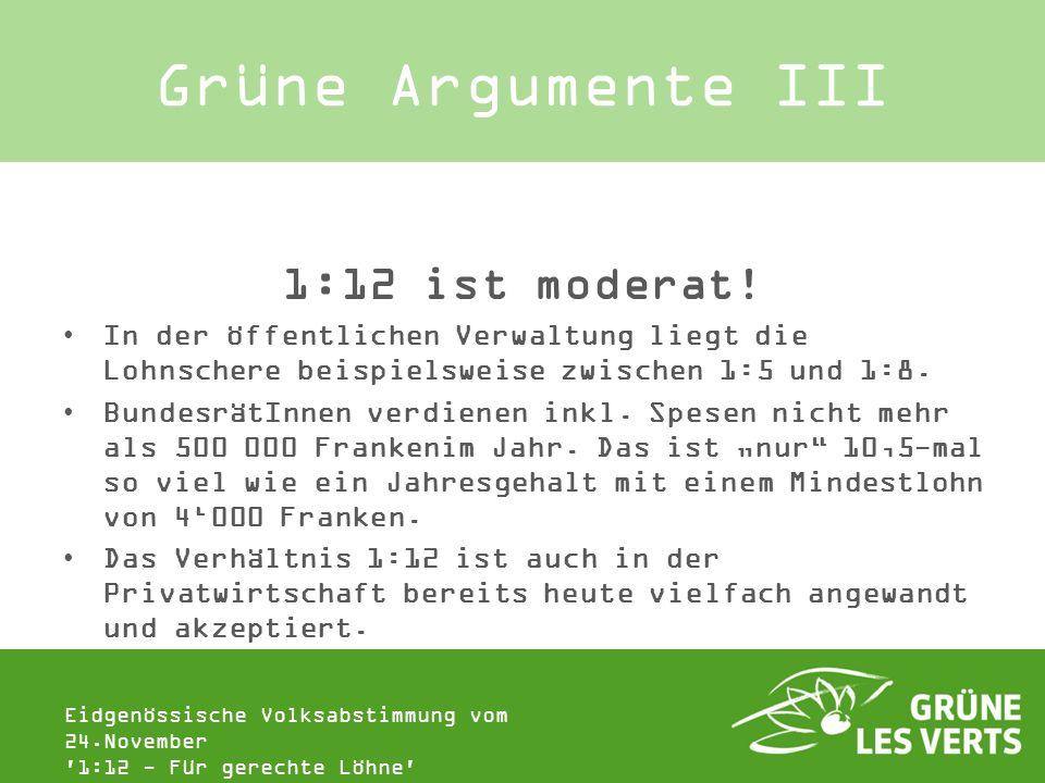 Grüne Argumente III 1:12 ist moderat!