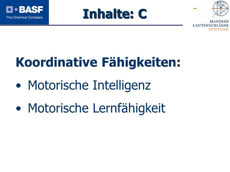 Inhalte: C Koordinative Fähigkeiten: Motorische Intelligenz Motorische Lernfähigkeit