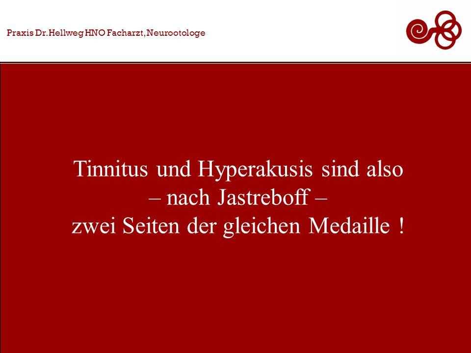 Tinnitus und Hyperakusis sind also – nach Jastreboff –