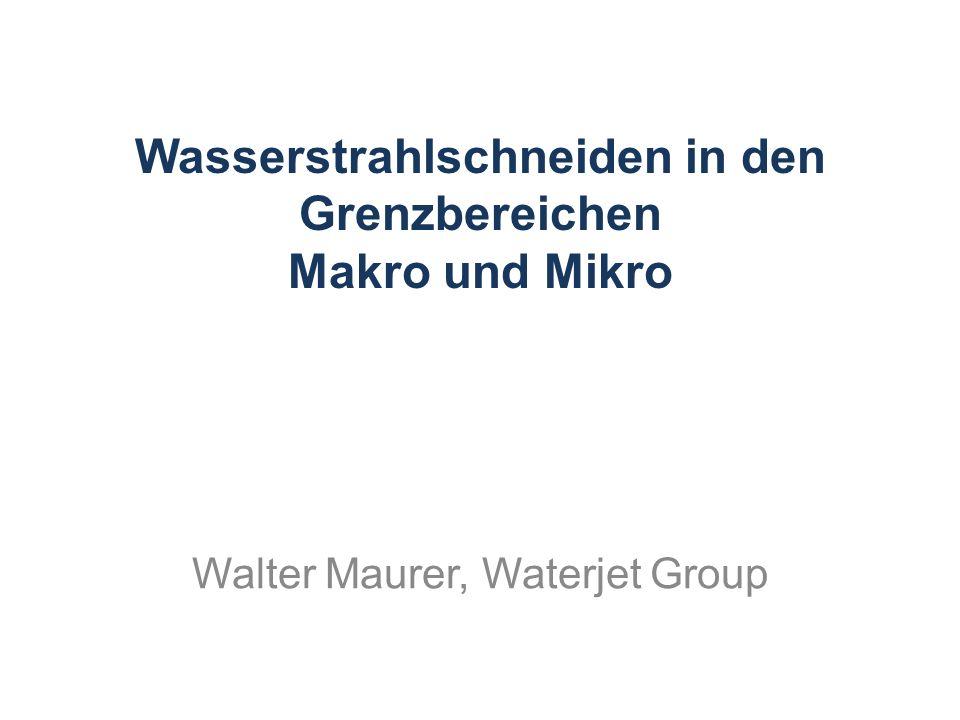 Wasserstrahlschneiden in den Grenzbereichen Makro und Mikro
