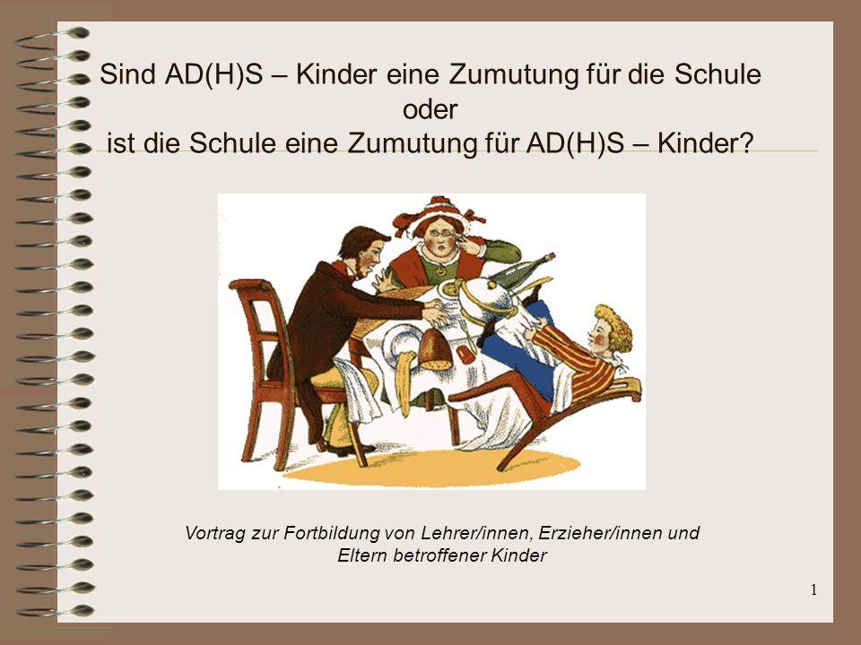 Sind AD(H)S – Kinder eine Zumutung für die Schule oder ist die Schule eine Zumutung für AD(H)S – Kinder