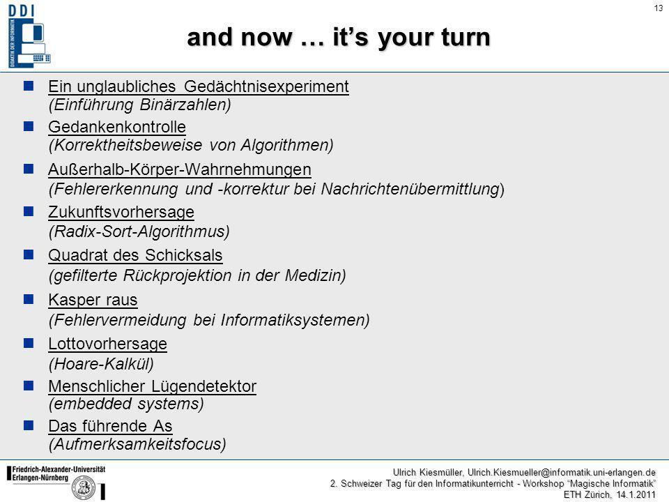 and now … it's your turn Ein unglaubliches Gedächtnisexperiment (Einführung Binärzahlen) Gedankenkontrolle (Korrektheitsbeweise von Algorithmen)