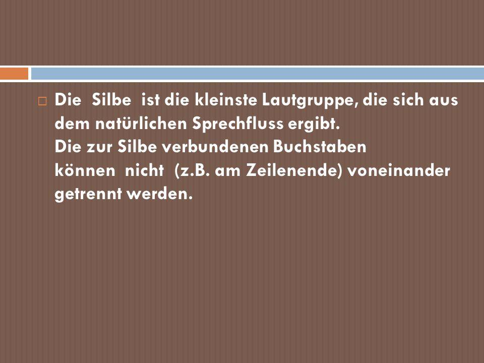 Die Silbe ist die kleinste Lautgruppe, die sich aus dem natürlichen Sprechfluss ergibt.