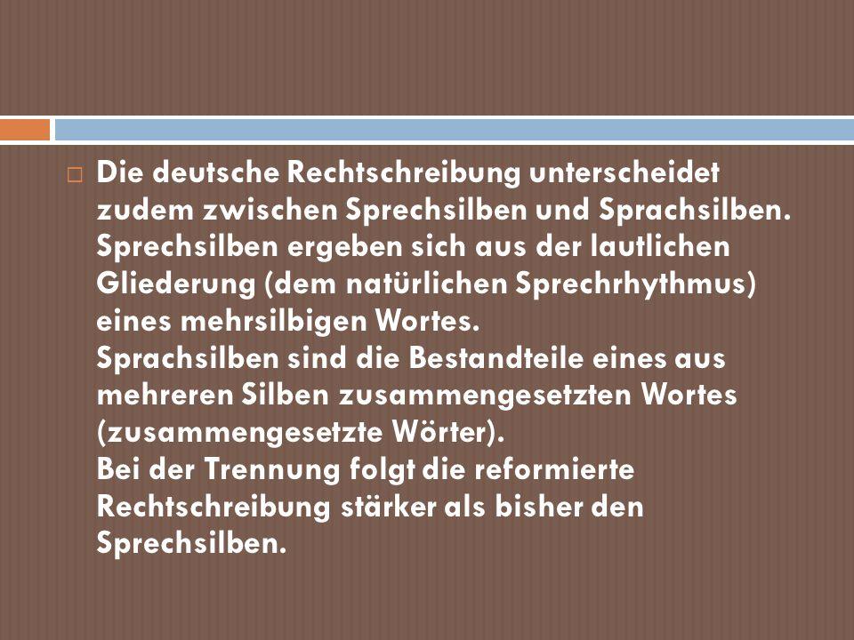 Die deutsche Rechtschreibung unterscheidet zudem zwischen Sprechsilben und Sprachsilben.