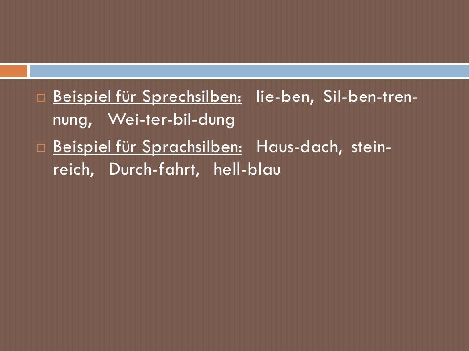 Beispiel für Sprechsilben: lie-ben, Sil-ben-tren- nung, Wei-ter-bil-dung