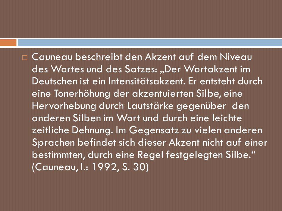 """Cauneau beschreibt den Akzent auf dem Niveau des Wortes und des Satzes: """"Der Wortakzent im Deutschen ist ein Intensitätsakzent."""