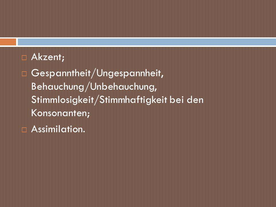 Akzent; Gespanntheit/Ungespannheit, Behauchung/Unbehauchung, Stimmlosigkeit/Stimmhaftigkeit bei den Konsonanten;