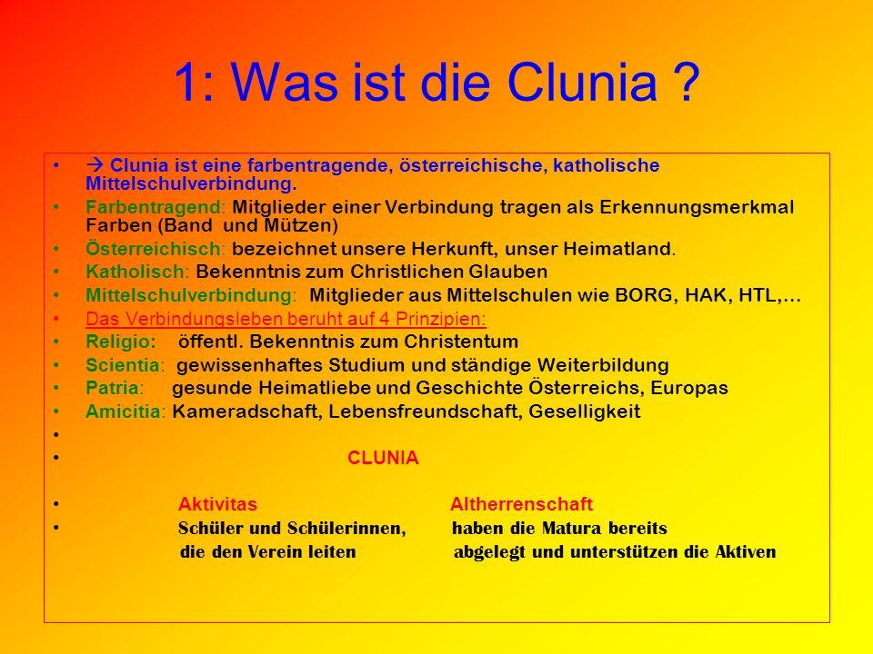 1: Was ist die Clunia  Clunia ist eine farbentragende, österreichische, katholische Mittelschulverbindung.