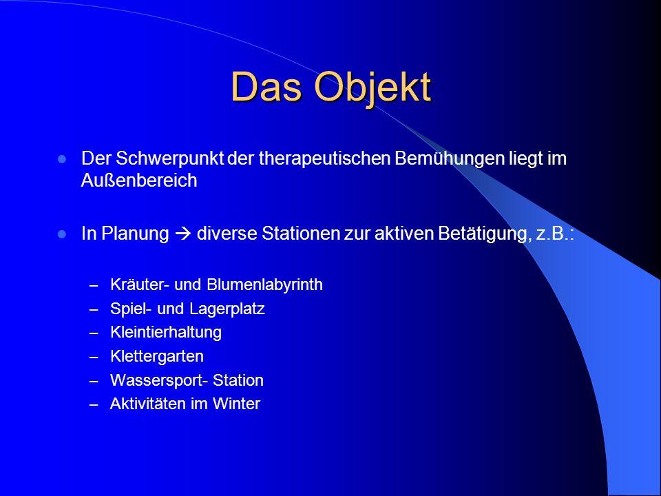 Das Objekt Der Schwerpunkt der therapeutischen Bemühungen liegt im Außenbereich. In Planung  diverse Stationen zur aktiven Betätigung, z.B.:
