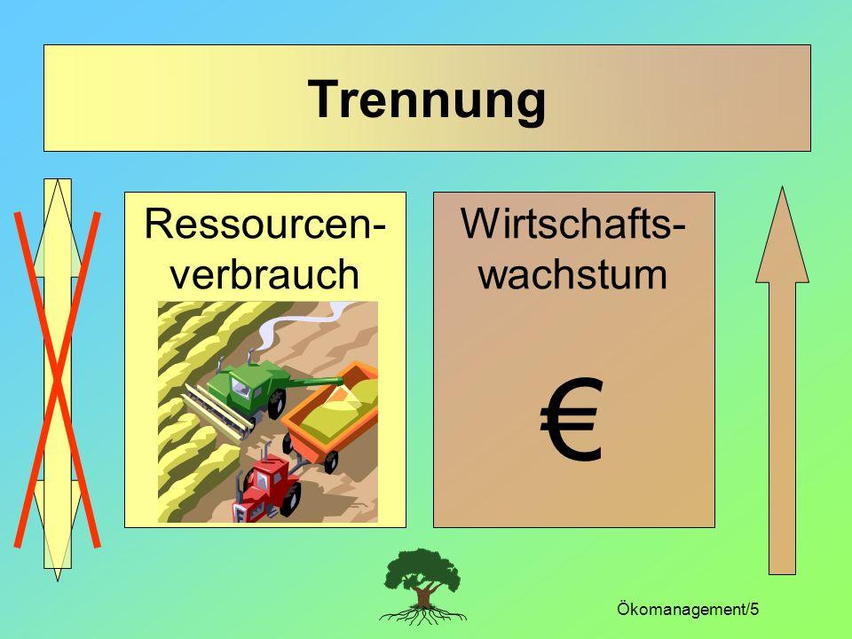 Trennung Ressourcen- verbrauch Wirtschafts- wachstum € Ökomanagement/5