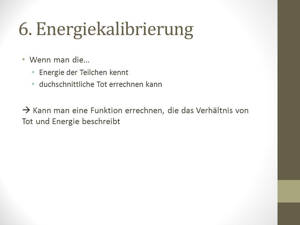 6. Energiekalibrierung Wenn man die…