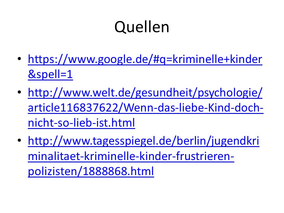 Quellen https://www.google.de/#q=kriminelle+kinder&spell=1