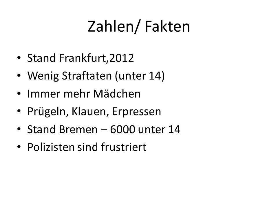 Zahlen/ Fakten Stand Frankfurt,2012 Wenig Straftaten (unter 14)