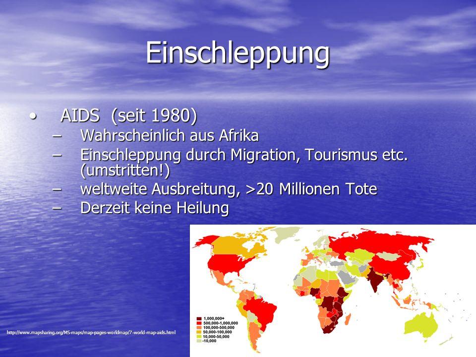 Einschleppung AIDS (seit 1980) Wahrscheinlich aus Afrika