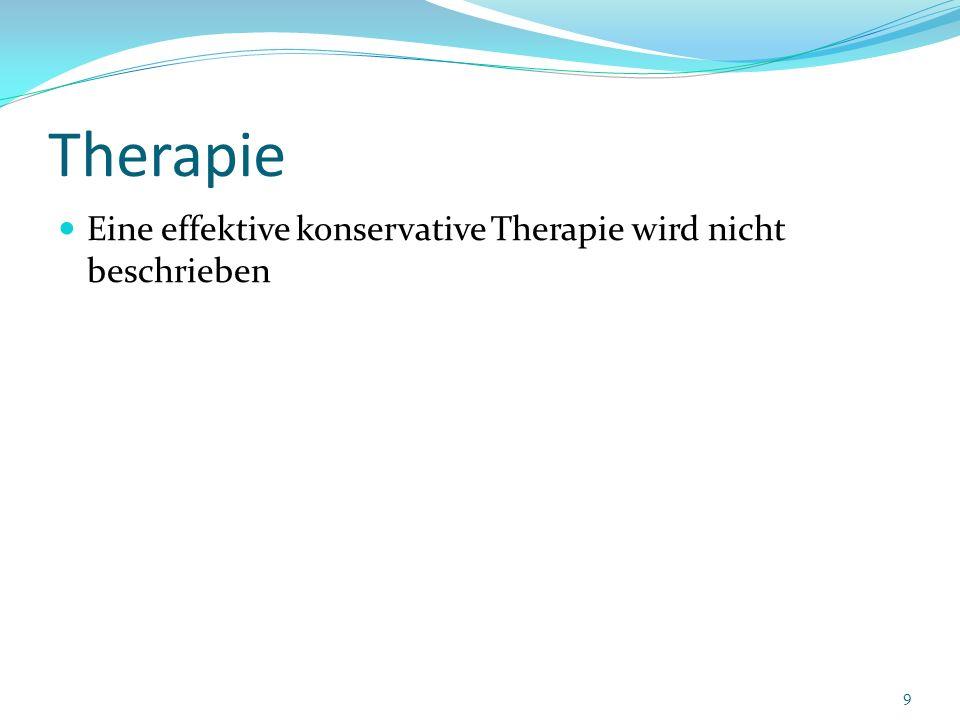 Therapie Eine effektive konservative Therapie wird nicht beschrieben