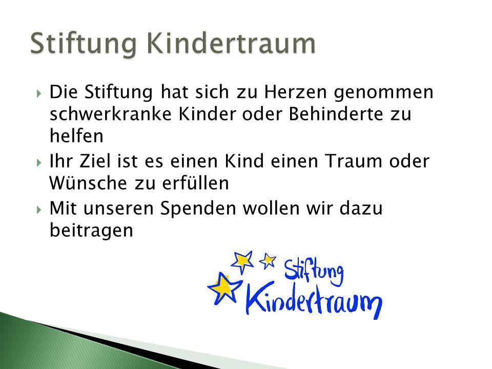 Stiftung Kindertraum Die Stiftung hat sich zu Herzen genommen schwerkranke Kinder oder Behinderte zu helfen.