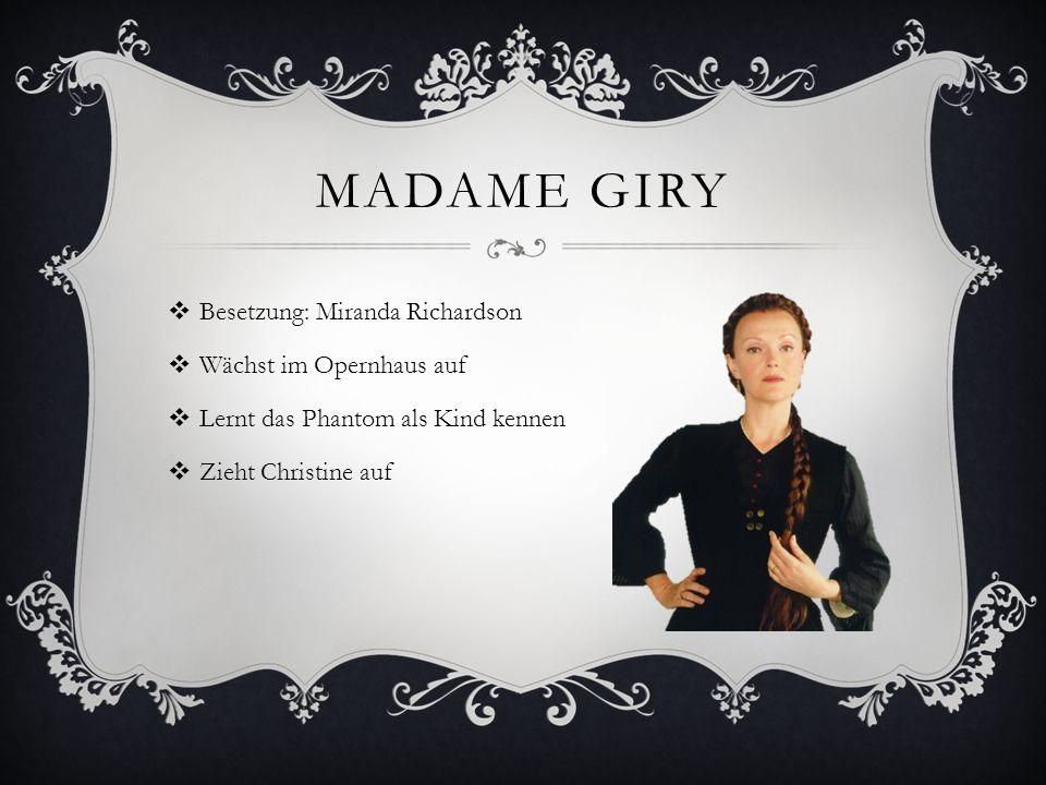 Madame Giry Besetzung: Miranda Richardson Wächst im Opernhaus auf