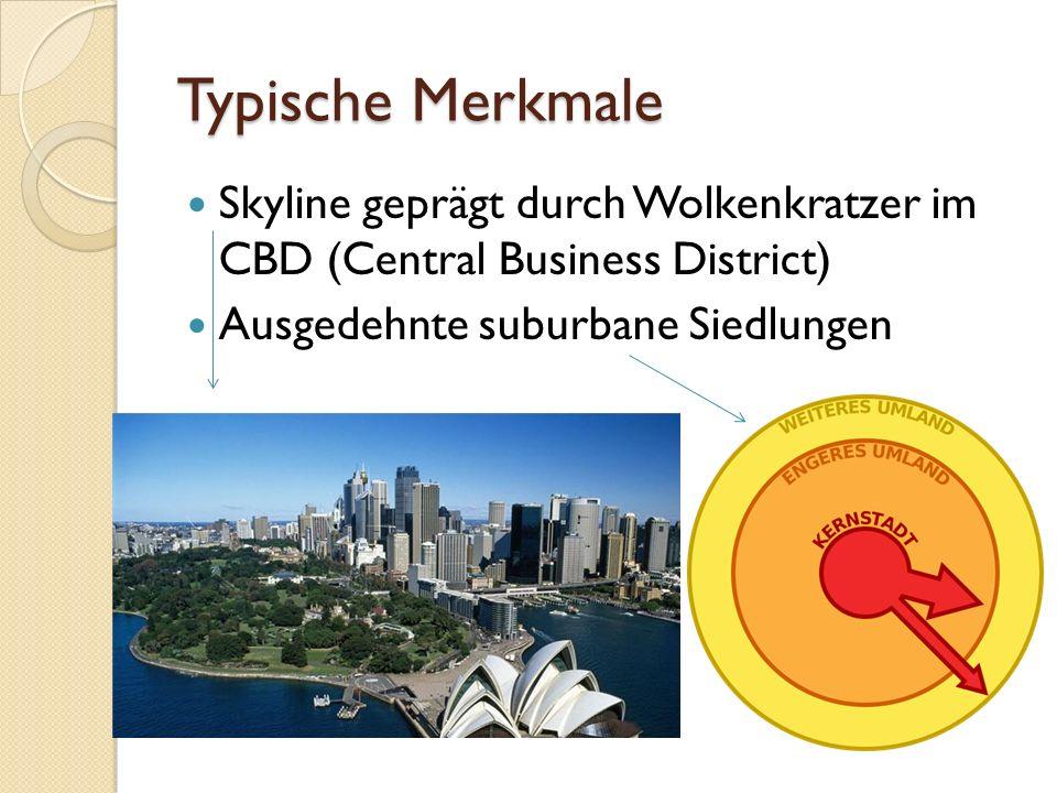 Typische Merkmale Skyline geprägt durch Wolkenkratzer im CBD (Central Business District) Ausgedehnte suburbane Siedlungen.