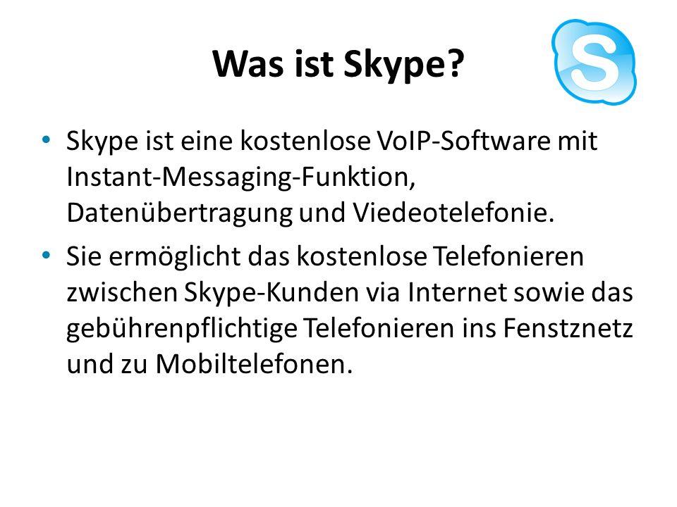 Was ist Skype Skype ist eine kostenlose VoIP-Software mit Instant-Messaging-Funktion, Datenübertragung und Viedeotelefonie.