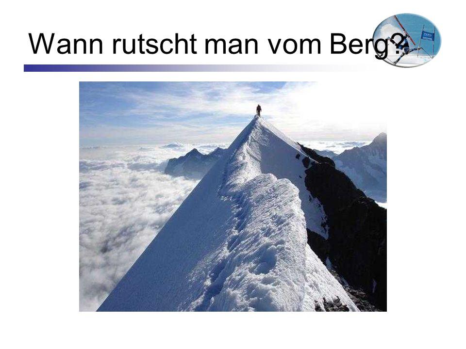 Wann rutscht man vom Berg