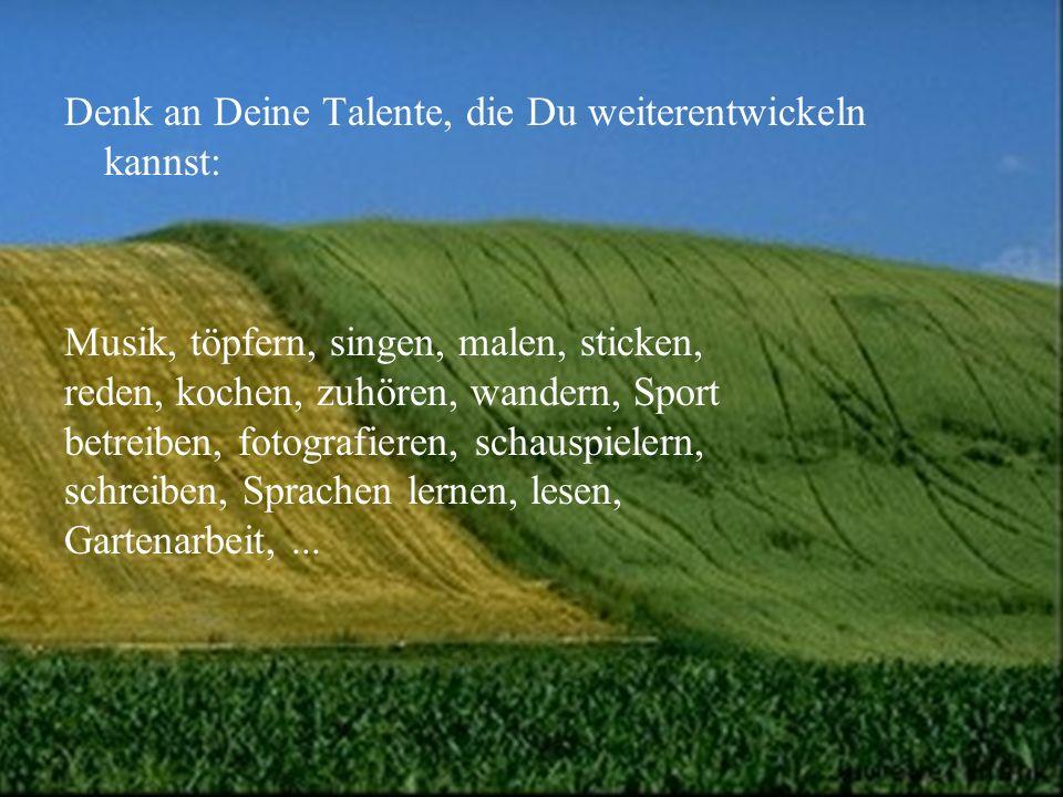 Denk an Deine Talente, die Du weiterentwickeln kannst: