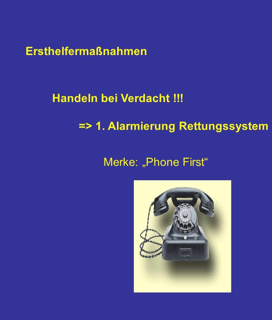 """Ersthelfermaßnahmen Handeln bei Verdacht !!! => 1. Alarmierung Rettungssystem Merke: """"Phone First"""