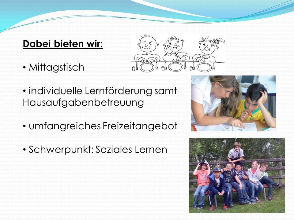 Dabei bieten wir: Mittagstisch. individuelle Lernförderung samt Hausaufgabenbetreuung. umfangreiches Freizeitangebot.
