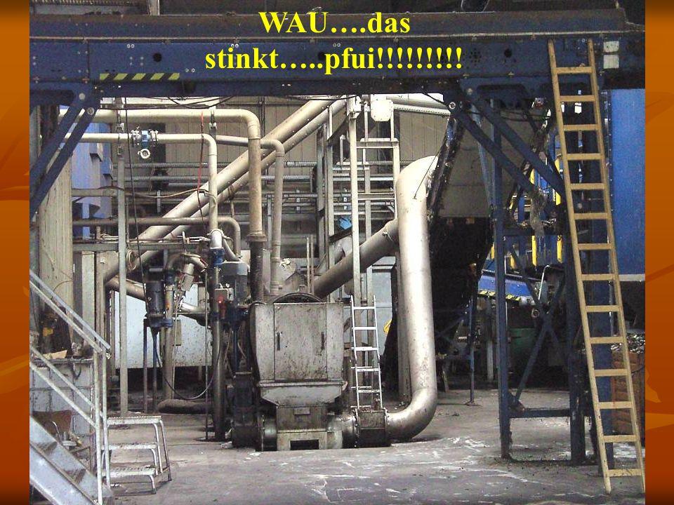 WAU….das stinkt…..pfui!!!!!!!!! Biomüllverwertung