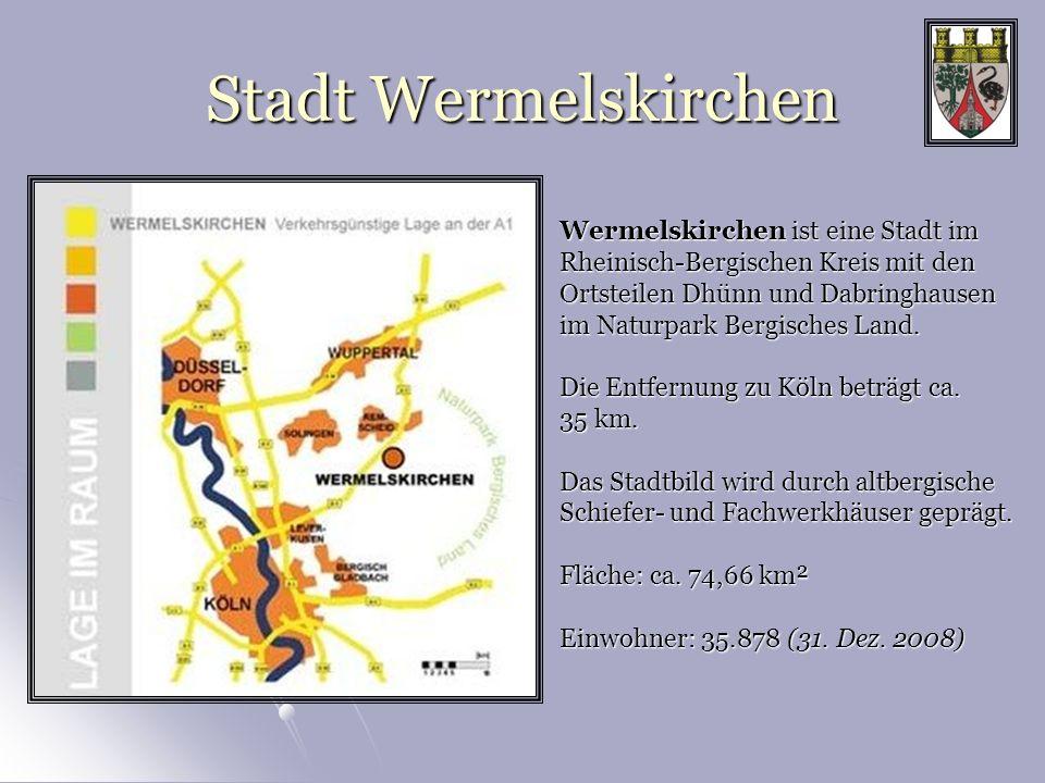 Stadt Wermelskirchen Wermelskirchen ist eine Stadt im Rheinisch-Bergischen Kreis mit den Ortsteilen Dhünn und Dabringhausen.