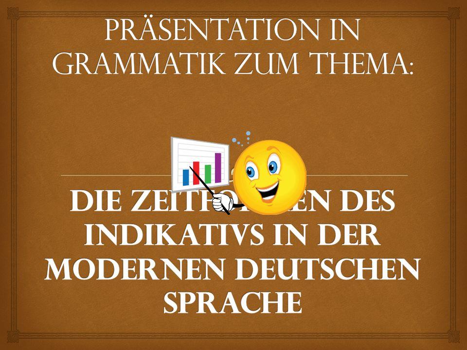 Präsentation in Grammatik zum Thema: Die Zeitformen des Indikativs in der modernen deutschen Sprache