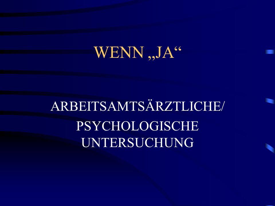 ARBEITSAMTSÄRZTLICHE/ PSYCHOLOGISCHE UNTERSUCHUNG