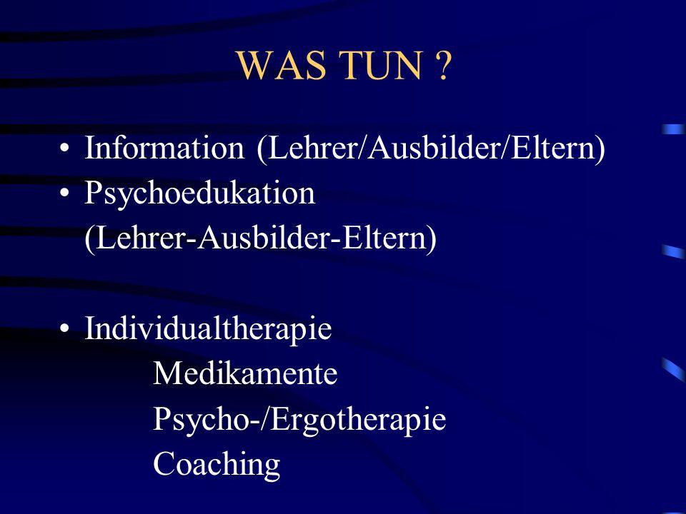 WAS TUN Information (Lehrer/Ausbilder/Eltern) Psychoedukation